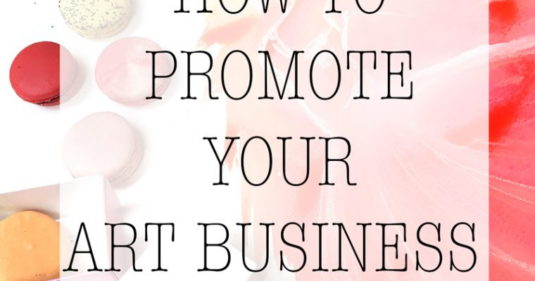 how to promote your art, art business, tips by Elena Fay